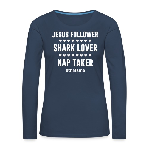 Jesus follower shark lover nap taker - Women's Premium Longsleeve Shirt
