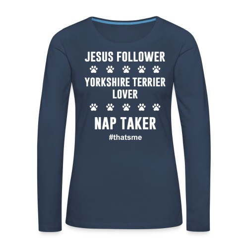 Jesus follower yorkshire terrier lover nap taker - Women's Premium Longsleeve Shirt