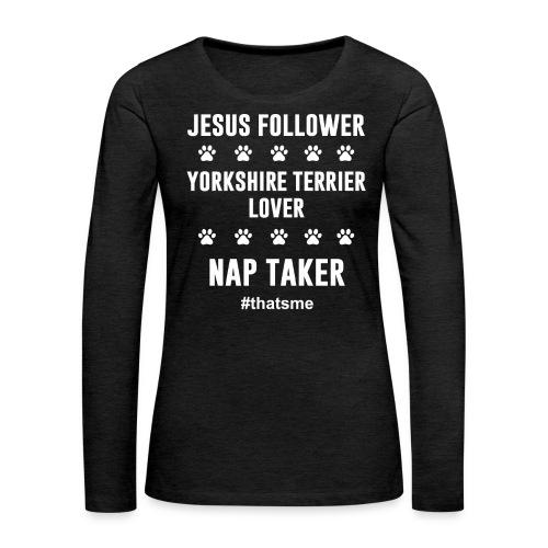 Jesus follower yorkshire terrier lover nap taker - Women's Premium Longsleeve Shirt
