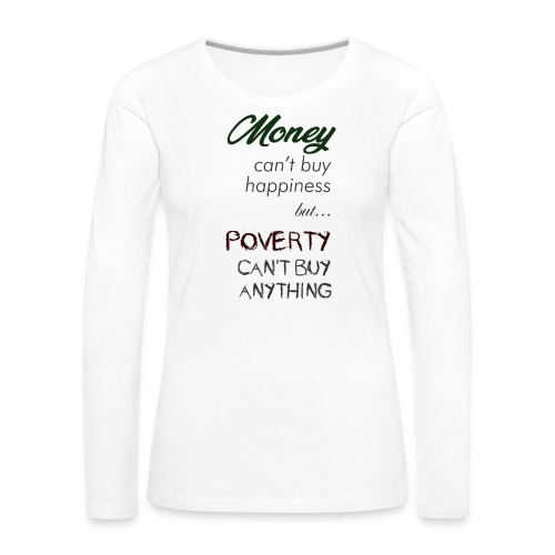 Money can't buy happiness - Maglietta Premium a manica lunga da donna