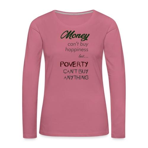 Money can't buy happiness - Maglietta Premium a manica lunga da donna