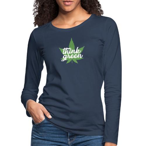 Think Green - smoking weed, cannabis, marihuana - Frauen Premium Langarmshirt