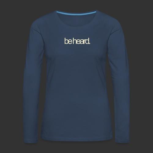 be heard - Vrouwen Premium shirt met lange mouwen