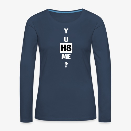 YU H8 ME bright - Women's Premium Longsleeve Shirt