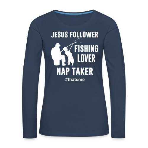 Jesus follower fishing lover nap taker - Women's Premium Longsleeve Shirt