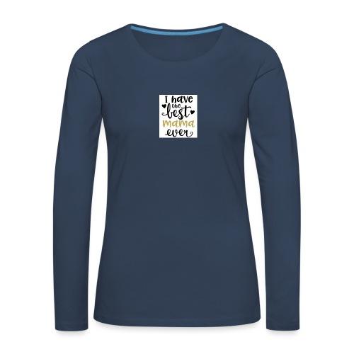 LW I Have the Best Mama Ever 81813 1507587334 128 - Vrouwen Premium shirt met lange mouwen