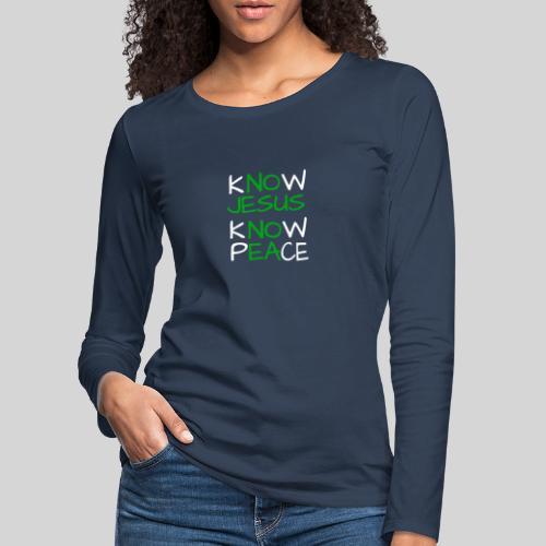 know Jesus know Peace - kenne Jesus kenne Frieden - Frauen Premium Langarmshirt