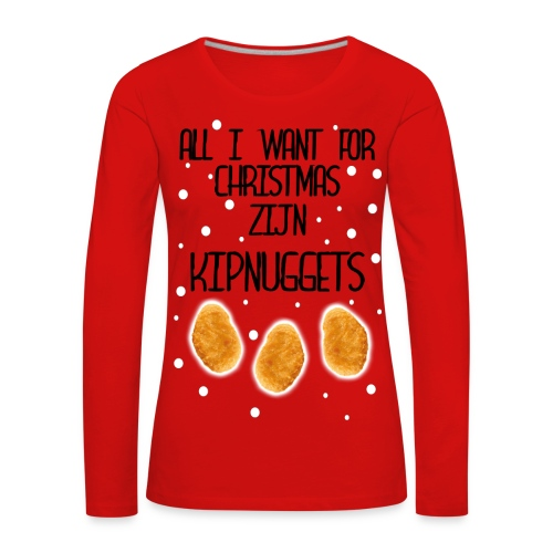 All I want for Christmas zijn KIPNUGGETS - Vrouwen Premium shirt met lange mouwen
