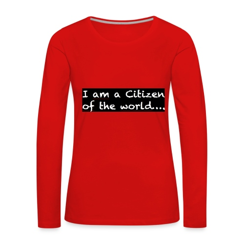 I am a citizen of the world - Långärmad premium-T-shirt dam