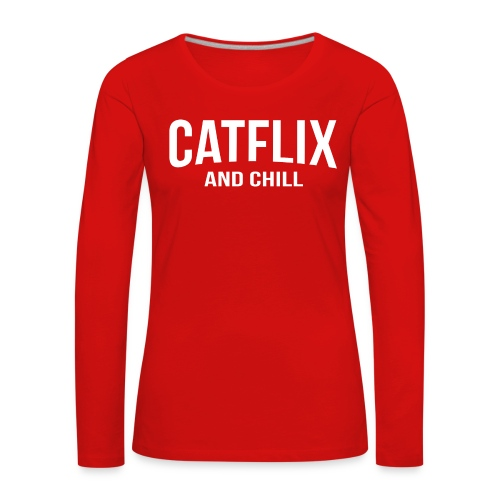 Catflix and Chill - Frauen Premium Langarmshirt