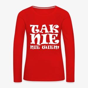 Tak - Nie - Nie wiem - Koszulka damska Premium z długim rękawem