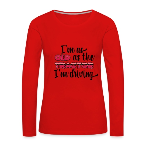 I am as old as the tractor i am driving RED - Vrouwen Premium shirt met lange mouwen