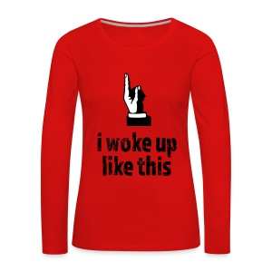 Woke up like this - Frauen Premium Langarmshirt