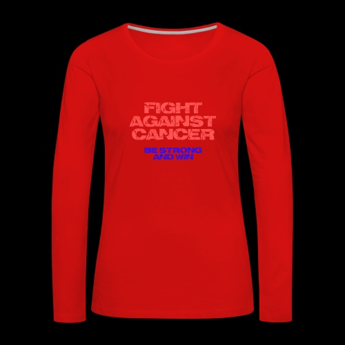 Fight against cancer - Frauen Premium Langarmshirt