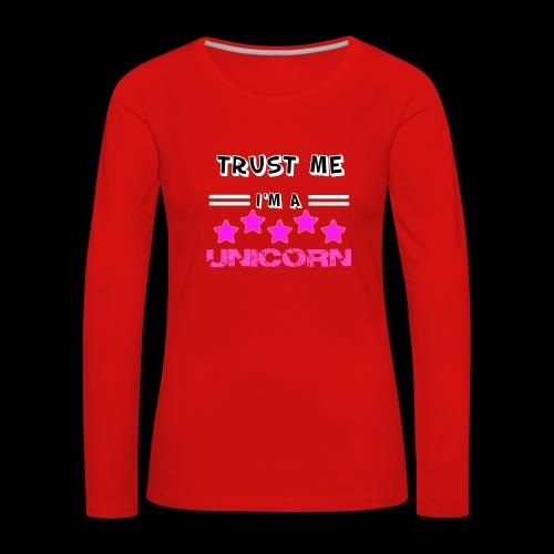 Trust me I'm a Unicorn - Frauen Premium Langarmshirt