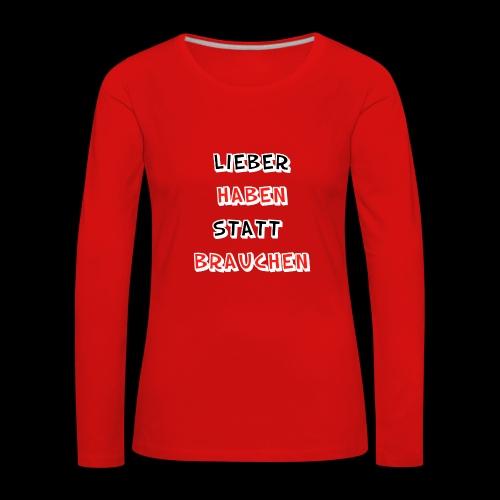 Lieber haben statt brauchen - Frauen Premium Langarmshirt