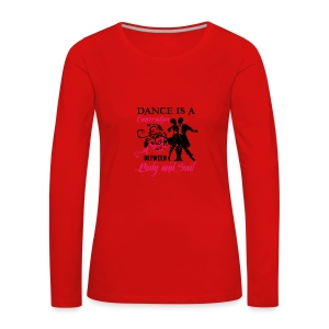 Dance is a Conversation between Body and Soul - Frauen Premium Langarmshirt