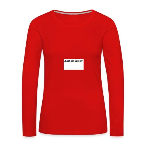 Lustiger Spruch - Frauen Premium Langarmshirt