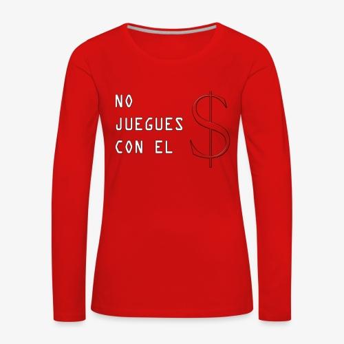 NO JUEGUES CON EL DINERO - Camiseta de manga larga premium mujer