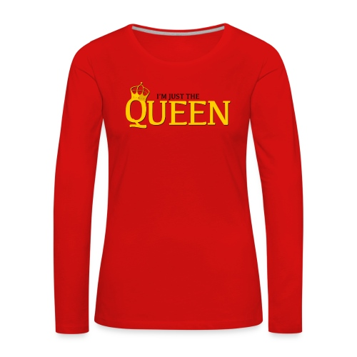 I'm just the Queen - T-shirt manches longues Premium Femme