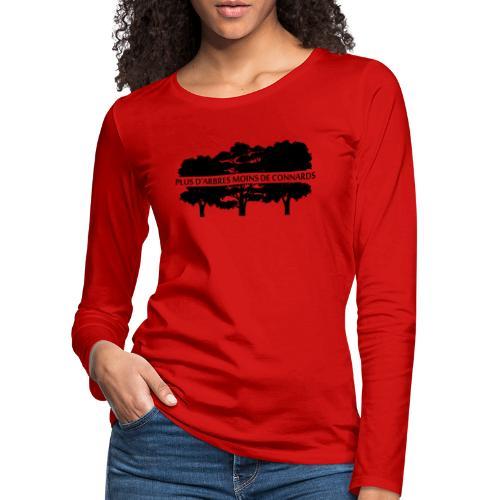 Plus d'Arbres Moins de Connards - T-shirt manches longues Premium Femme