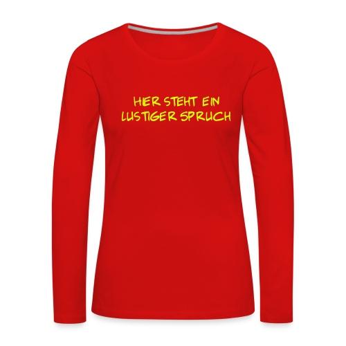 Hier steht ein lustiger Spruch - Frauen Premium Langarmshirt