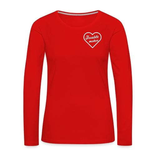 Trouble Maker - Frauen Premium Langarmshirt