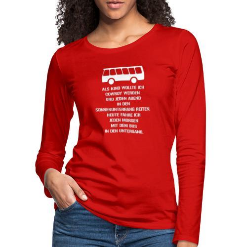 Busfahrer geworden - Frauen Premium Langarmshirt