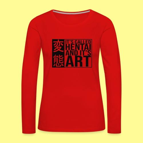 It's called HENTAI and it's ART - Maglietta Premium a manica lunga da donna