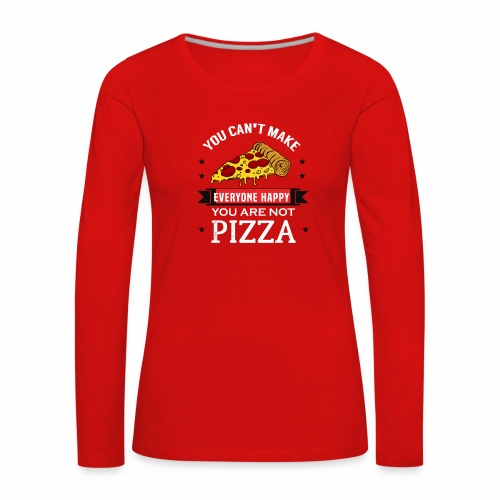 You can't make everyone Happy - You are not Pizza - Frauen Premium Langarmshirt