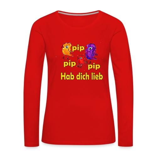 pip pip pip hab dich lieb - Frauen Premium Langarmshirt