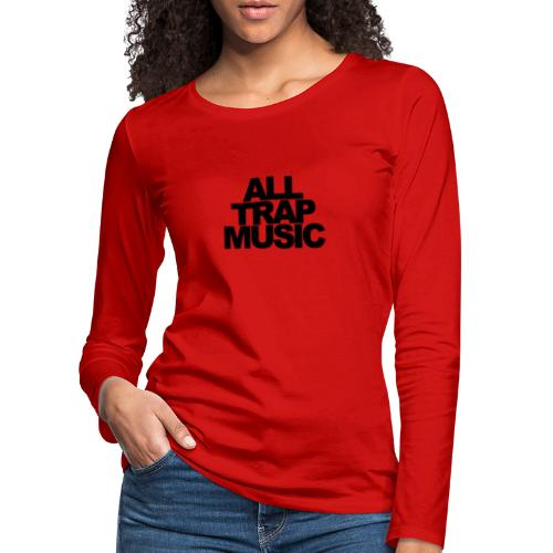 All Trap Music - T-shirt manches longues Premium Femme