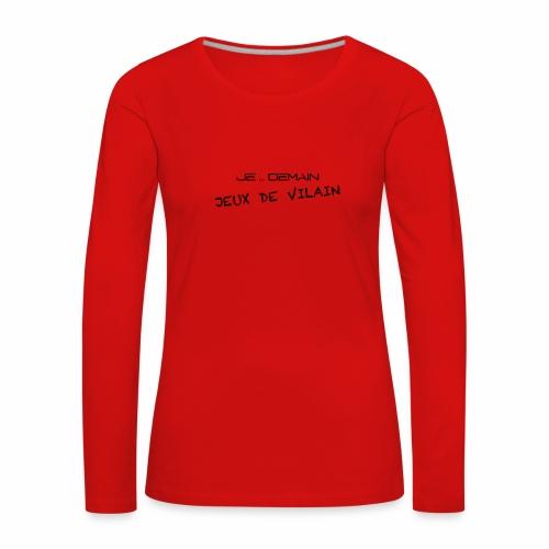JE ... DEMAIN Jeux de Vilain - T-shirt manches longues Premium Femme