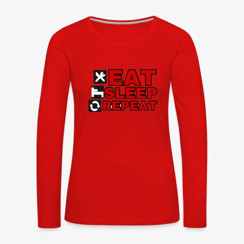 EAT SLEEP REPEAT T-SHIRT GOOD QUALITY. - Women's Premium Longsleeve Shirt