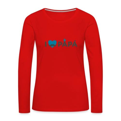 ik hoe van je papa - T-shirt manches longues Premium Femme