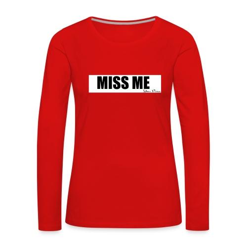 MISS ME - Women's Premium Longsleeve Shirt