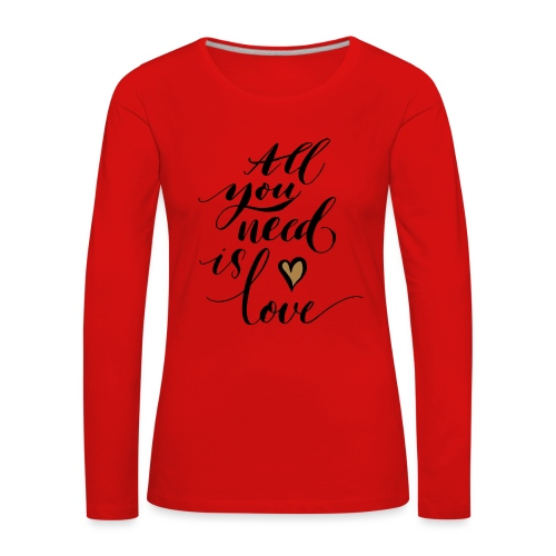all you need is love - Valentine's Day - Women's Premium Longsleeve Shirt