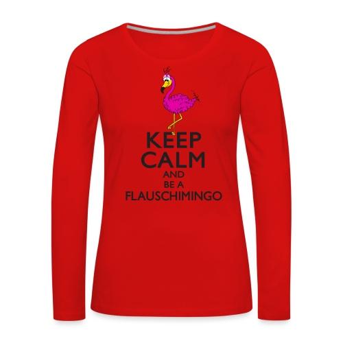 Keep calm and be a Flauschimingo - Frauen Premium Langarmshirt
