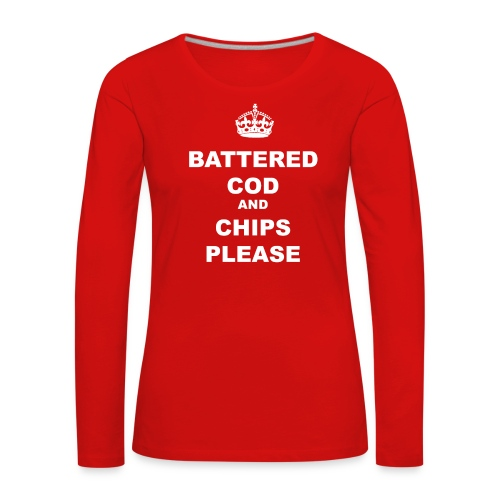 BATTERED COD AND CHIPS PLEASE - Women's Premium Longsleeve Shirt