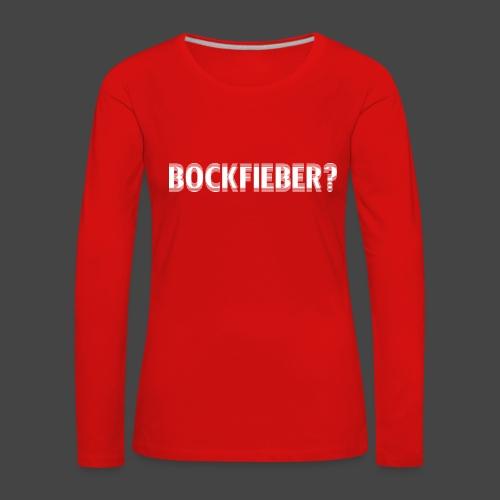 """""""Bockfieber""""-Shirt Adrenalin für Jäger/Jägerinnen - Frauen Premium Langarmshirt"""