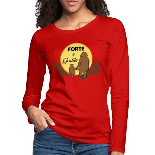 Forte e gentile - Maglietta Premium a manica lunga da donna