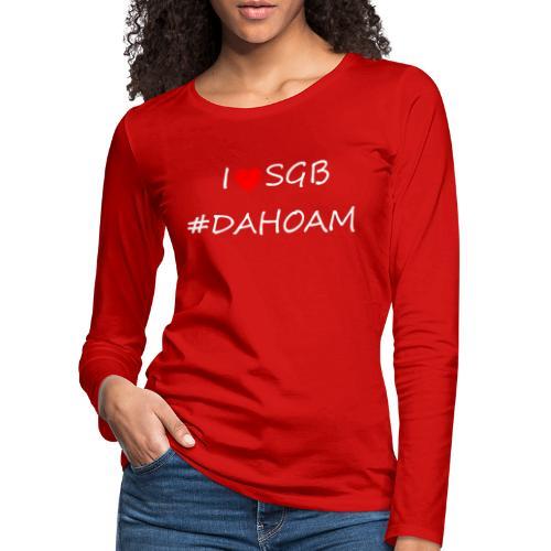 I ❤️ SGB #DAHOAM - Frauen Premium Langarmshirt