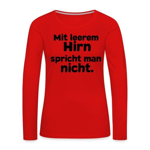 Mit leerem Hirn (Spruch) - Frauen Premium Langarmshirt