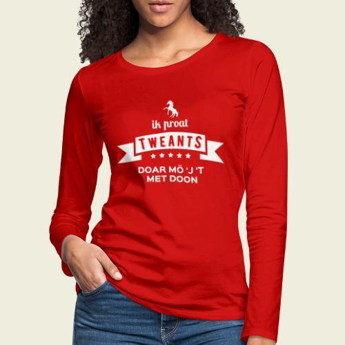 Ik proat Tweants...(lichte tekst) - Vrouwen Premium shirt met lange mouwen