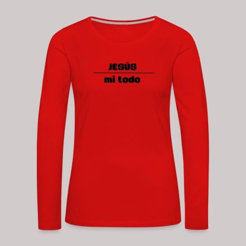 Jesús, mi TODO - Camiseta de manga larga premium mujer