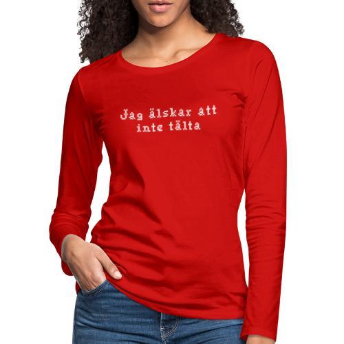 Jag älskar att inte tälta - Långärmad premium-T-shirt dam