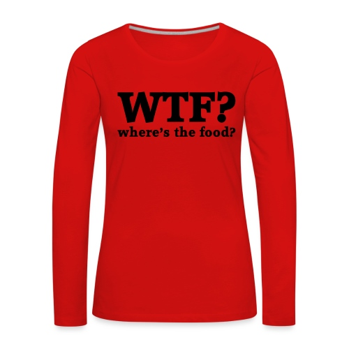 WTF - Where's the food? - Vrouwen Premium shirt met lange mouwen