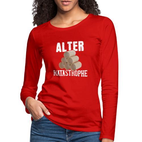 Alter Katastrophe Toilettenpapier | Spruch Lustig - Frauen Premium Langarmshirt