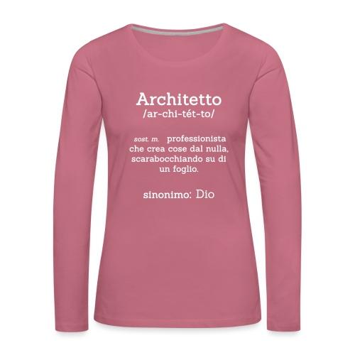 Architetto definizione - Sinonimo Dio - bianco - Maglietta Premium a manica lunga da donna