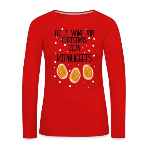 All I want for Christmas zijn KIPNUGGETS - Vrouwen Premium shirt met lange mouwen